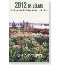 2012 IR VĖLIAU. Kvietimas pasitikti ateities iššūkius ir galimybes . Diana Cooper 5