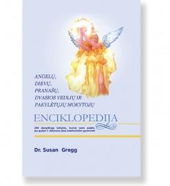ANGELŲ, DIEVŲ, PRANAŠŲ, DVASIOS VEDLIŲ IR PAKYLĖTŲJŲ MOKYTOJŲ ENCIKLOPEDIJA. 200 dangiškųjų būtybių, kurios jums padės, jus gydys ir dalyvaus jūsų kasdieniame gyvenime. Dr. Susan Gregg