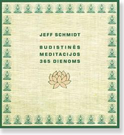 BUDISTINĖS MEDITACIJOS 365 DIENOMS. Jeff Schmidt 5