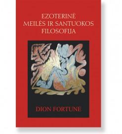 EZOTERINĖ MEILĖS IR SANTUOKOS FILOSOFIJA. Dion Fortune
