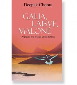GALIA, LAISVĖ, MALONĖ. Prigludus prie tvarios laimės šaltinio. Deepak Chopra 5