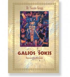 GALIOS ŠOKIS. Šamaniška kelionė. Dr. Susan Gregg
