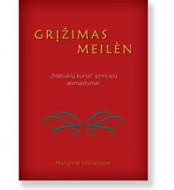 """GRĮŽIMAS MEILĖN. """"Stebuklų kurso"""" principų apmąstymai. Marianne Williamson 5"""