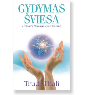 GYDYMAS ŠVIESA: dvasinės žinios apie meridianus. Trudi Thali 1