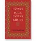 GYVASIS BUDA, GYVASIS KRISTUS. Thich Nhat Hanh