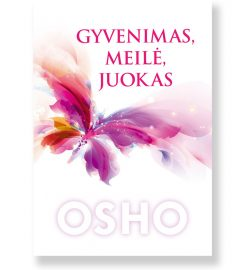GYVENIMAS, MEILĖ, JUOKAS. Osho 5