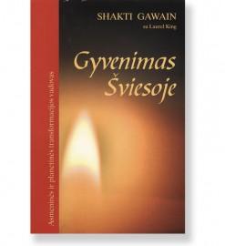 GYVENIMAS ŠVIESOJE. Asmeninės ir planetinės transformacijos vadovas. Shakti Gawain 5