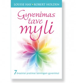 GYVENIMAS TAVE MYLI. Louise Hay, Robert Holden 5
