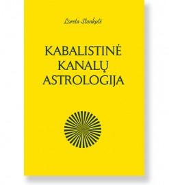 KABALISTINĖ KANALŲ ASTROLOGIJA. Loreta Stonkutė