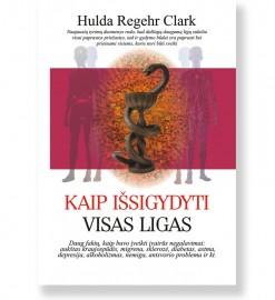 KAIP IŠSIGYDYTI VISAS LIGAS. Dr. Hulda Regher Clark