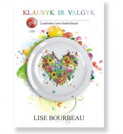 KLAUSYK IR VALGYK. Lise Bourbeau
