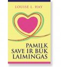 PAMILK SAVE IR BŪK LAIMINGAS. Louise L. Hay