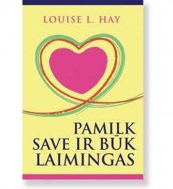 PAMILK SAVE IR BŪK LAIMINGAS. Louise L. Hay 5