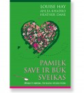 PAMILK SAVE IR BŪK SVEIKAS. Louise Hay, Ahlea Khadro, Heather Dane 10