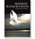 PRAŠYKITE, IR JUMS BUS DUOTA. Jerry Hicks, Esther Hicks