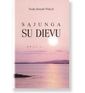 SĄJUNGA SU DIEVU. Neale Donald Walsch 1