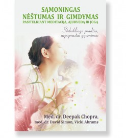 SĄMONINGAS NĖŠTUMAS IR GIMDYMAS. Pasitelkiant meditaciją, ajurvedą ir jogą. Med. dr. Deepak Chopra, med. dr. David Simon, Vicki Abrams 5