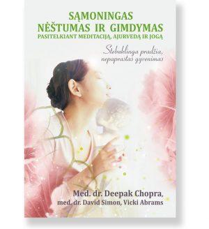 SĄMONINGAS NĖŠTUMAS IR GIMDYMAS. Pasitelkiant meditaciją, ajurvedą ir jogą. Med. dr. Deepak Chopra, med. dr. David Simon, Vicki Abrams 1
