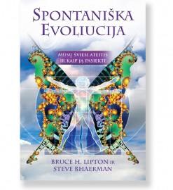 SPONTANIŠKA EVOLIUCIJA. Bruce H. Lipton ir Steve Bhaerman