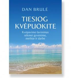 TIESIOG KVĖPUOKITE. Dan Brulé