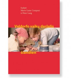 VALDORFO VAIKŲ DARŽELIS ŠIANDIEN. Marie-Luise Compani & Peter Lang 5