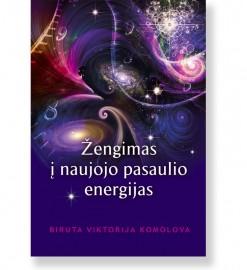 ŽENGIMAS Į NAUJOJO PASAULIO ENERGIJAS. Biruta Viktorija Komolova 5